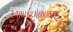 przepisy z truskawkami spis przepisów na desery i potrawy z truskawkami