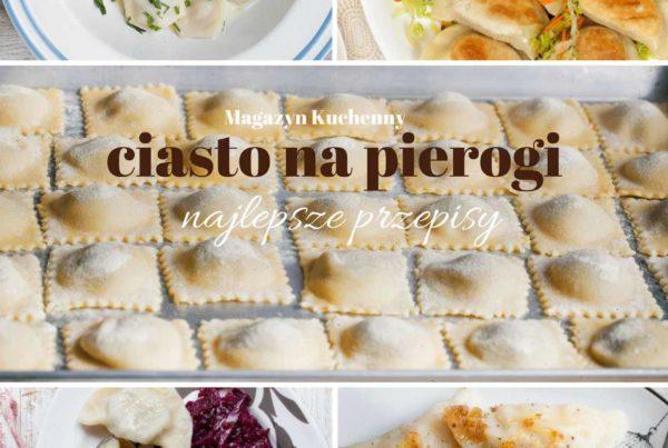 Najlepsze przepisy na ciasto na pierogi - Magazyn Kuchenny